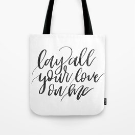 Lay all your love on me Tote Bag