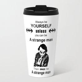 Joker be yourself Strange man Travel Mug