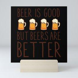 Beer is Good Beers Are Better Mini Art Print