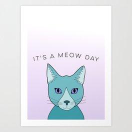 It's a meow day Art Print