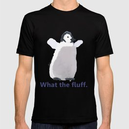 Cute Penguin Says: What the Fluff T-shirt