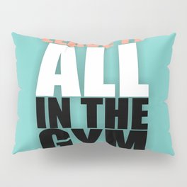 Lab No. 4 - Leave It All In The Gym Inspirational Quotes Poster Pillow Sham