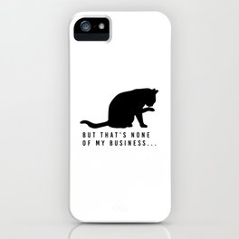 None Of My Business Cat Meme iPhone Case