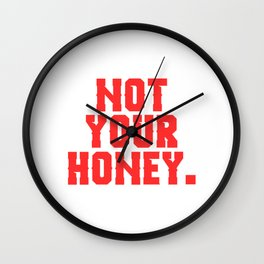 Not Your Honey T-shirt design for a sweet rejection. Sweet as Bee but crazy bitch? Perfect tee  Wall Clock