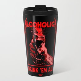 Alcoholica - Drink 'Em All Travel Mug