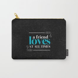 Friend Loves at All Times - Proverbs 17:17 Carry-All Pouch