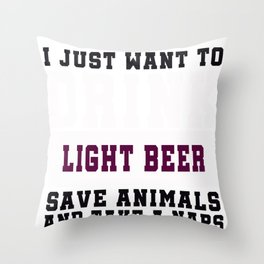 I Just want to Drink Light Beer, save animals, and take a naps Throw Pillow