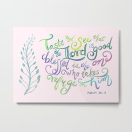 The Lord is Good - Psalm 34:8 Metal Print