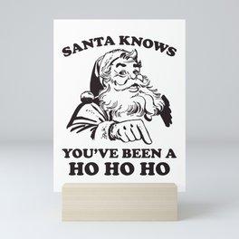 Santa Knows You've Been A Ho Ho Ho Funny Christmas Mini Art Print