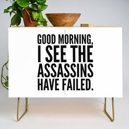 Good morning, I see the assassins have failed. Credenza