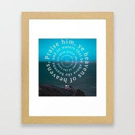 Psalms 148: Praise him Framed Art Print
