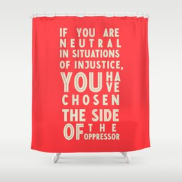 If you are neutral in front of injustice, hero Desmond Tutu on justice, awareness, civil rights, Shower Curtain