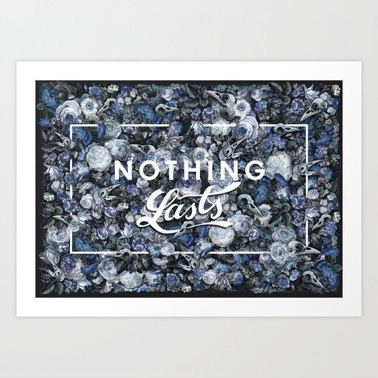 Nothing Lasts Art Print