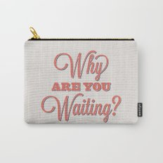 Why are you waiting? Carry-All Pouch