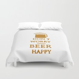 Don't worry beer happy Duvet Cover