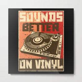 Vinyl Sounds Better Metal Print