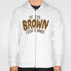 If it's Brown flush it down. Hoody