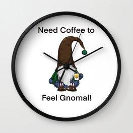 Need Coffee to Feel Gnomal! Wall Clock