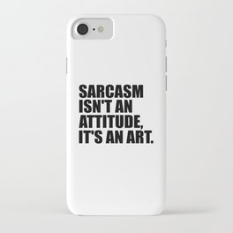 sarcasm isn't an attitude funny quote iPhone Case