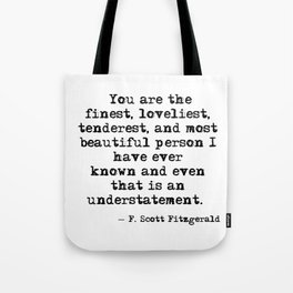 The finest, loveliest, tenderest and most beautiful person - F Scott Fitzgerald Tote Bag