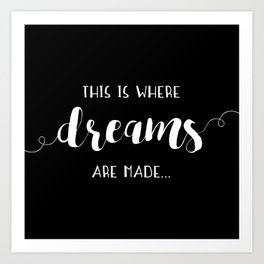 This Is Where Dreams Are Made... Art Print