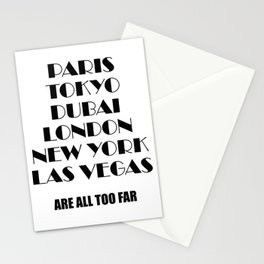 Paris Tokyo Dubai London New York Las Vegas are all too far Stationery Cards