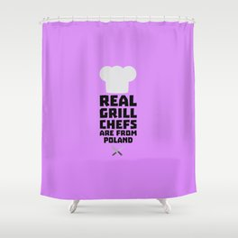 Real Grill Chefs are from Poland T-Shirt Dtz6s Shower Curtain