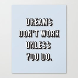 Dreams Don't Work Unless You Do Blue Canvas Print