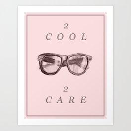2 cool 2 care Art Print