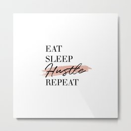 Eat Sleep Hustle Repeat Metal Print