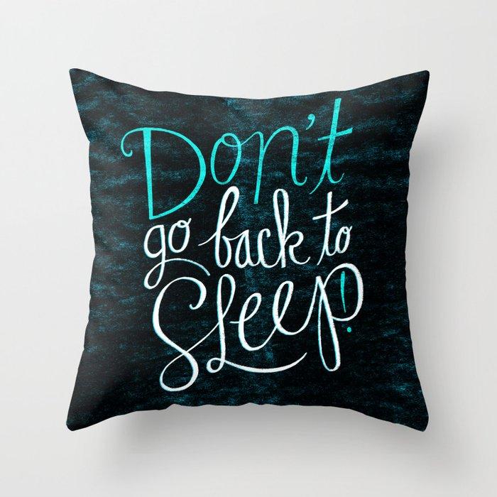 Don't Go Back To Sleep! Throw Pillow