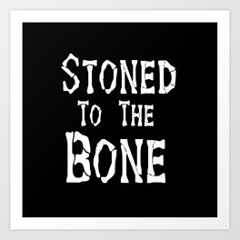 Stoned To the Bone Art Print