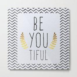 Be You Tiful Quote Metal Print