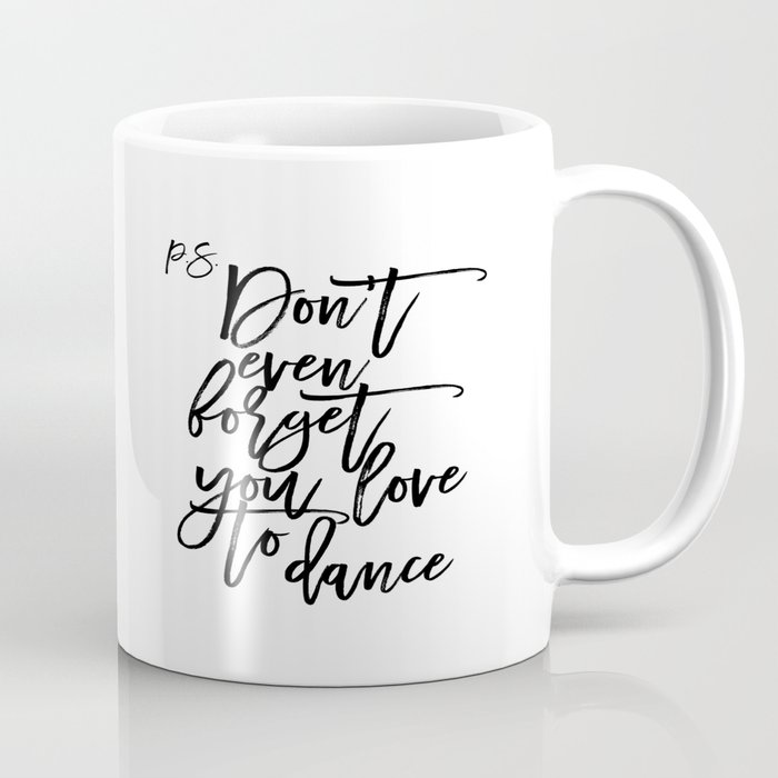 picture regarding Printable Coffee Cups called P.S Dont even foget by yourself appreciate in direction of dance Dance Quotation Dance Bed room Decor Residing Area Decor Printable Espresso Mug
