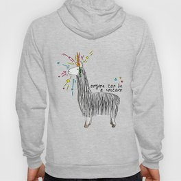 Anyone can be a unicorn...all you need is some creativity. Or a carrot if you're actually a llama. Hoody