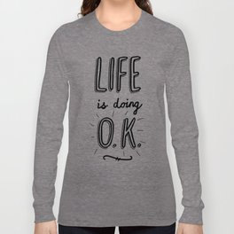 Life is doing O.K. Long Sleeve T-shirt