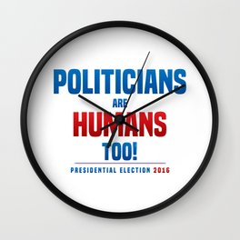 Politicians are humans too! Wall Clock