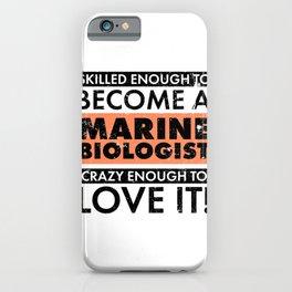 Marine Biologist Gift Idea Marine Biologist Crazy Enough to Love it Marine Biology iPhone Case