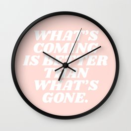 what's coming is better than what is gone Wall Clock