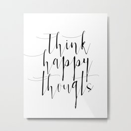 Think Happy Thoughts, Inspirational Print, Wall Print, Poster, Wall Art, Inspirational Quote, Home D Metal Print