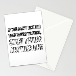 If you don't like the road you're walking, start paving another one Stationery Cards