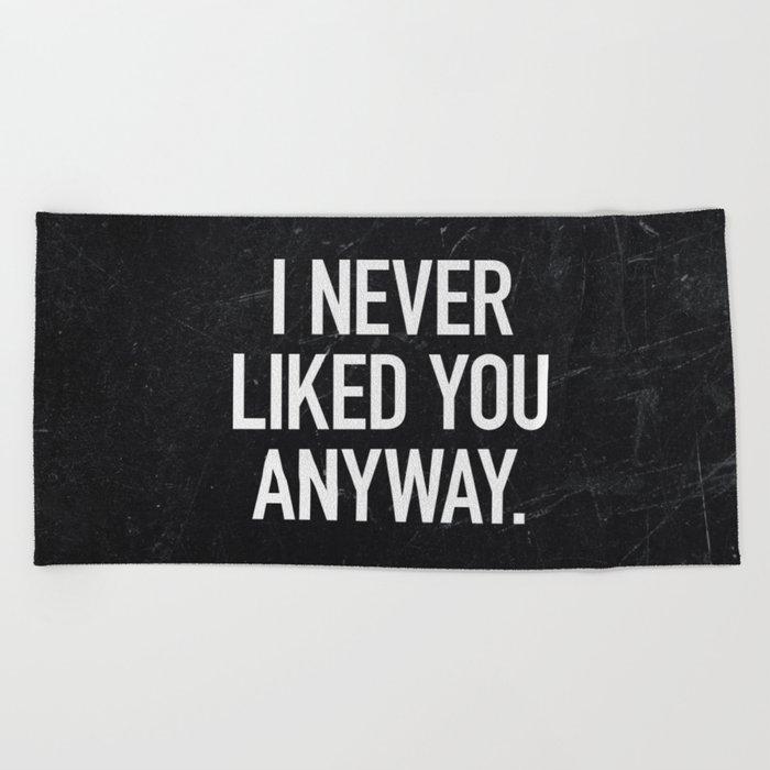 I Never Liked You Anyway Beach Towel By Textboy Society6
