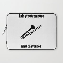 I Play the Trombone Laptop Sleeve