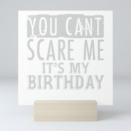 You Cant Scare me Its my Birthday Mini Art Print