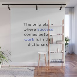 The only place where success comes before work is in the dictionary Wall Mural