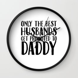 Only The Best Husbands Get Promoted To Daddy Wall Clock