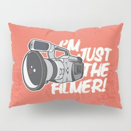 I'm Just The Filmer Pillow Sham