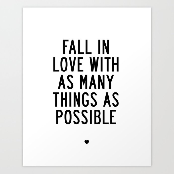 Fall In Love With As Many Things As Possible Beautiful Quotes