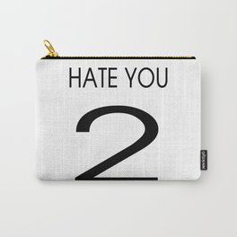 HATE YOU 2 Carry-All Pouch