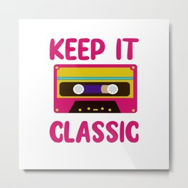 Retro Cassette Keep It Classic 80s 90s Gift Metal Print